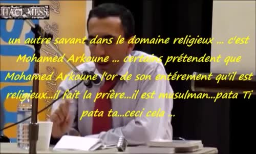 explosif ... Mohamed Arkoune l'athée ...mais....intellectuel musulman ...!!!!