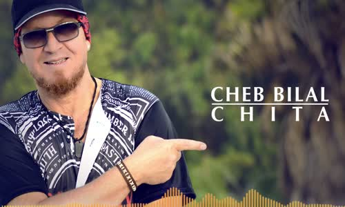 Cheb Bilal - Chita - الشاب بلال الشيته