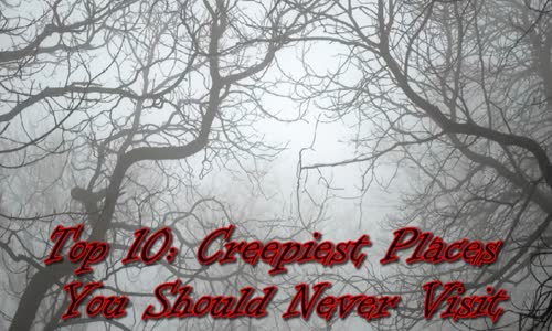 CREEPIEST Places You Should Never Visit