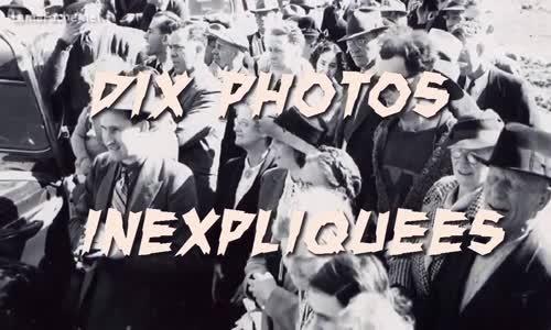 10 Photos Mystérieuses INEXPLIQUÉES à Ce Jour !!!