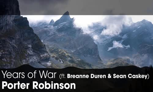 [LYRICS]  Porter Robinson - Years of War (ft. Breanne Düren and Sean Caskey)