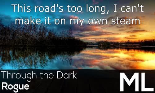 [LYRICS]  Rogue - Through the Dark