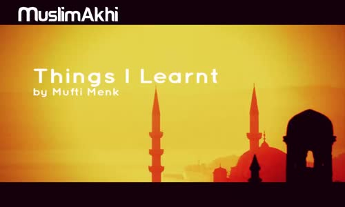 Things I Learnt - New Lecture From Mufti Menk