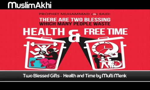 Two Blessed Gifts _ Health and Time - Full Lecture From Mufti Menk