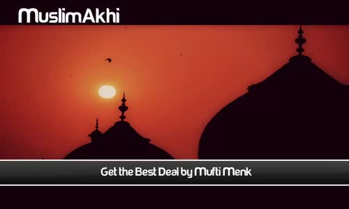 Get The Best Deal - Full Lecture - Mufti Menk