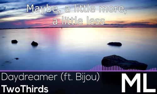 [LYRICS] TwoThirds  Daydreamer (ft. Bijou)