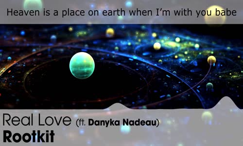 [LYRICS] Rootkit  Real Love (ft. Danyka Nadeau)