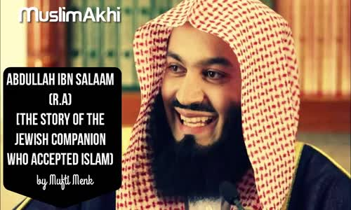 Abdullah Ibn Salam   The Story of the Rabbi Who Converted to Islam   Mufti Menk
