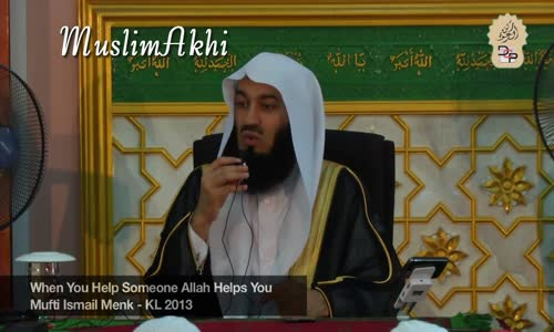When You Help Someone   Allah Helps You  - Mufti Menk