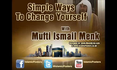 Simple Ways To Change Yourself - Full Lecture - Mufti Menk