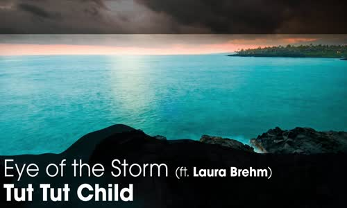 LYRICS Tut Tut Child  Eye of the Storm (ft. Laura Brehm)