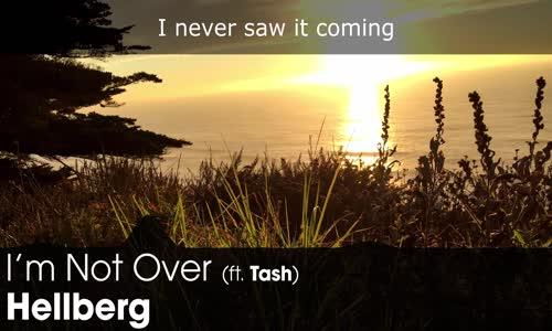 LYRICS Hellberg  I'm Not Over (ft. Tash)